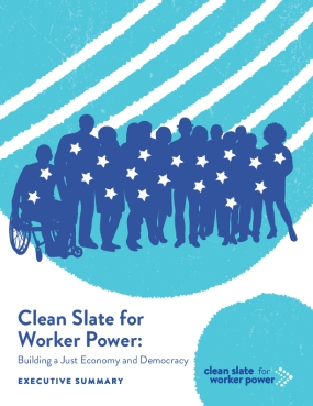 Clean Slate for Worker Power: Building a Just Economy and Democracy (Executive Summary)
